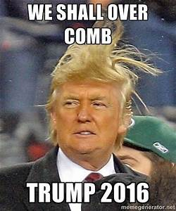 Trump: We Shall Over Comb Meme | Political Memes Today