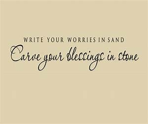 Write Your Worries In Sand Carve Your Blessings in Stone