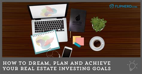 how to dream plan and achieve your real estate goals flipnerd