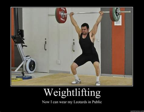 Weightlifting Meme - weightlifting now i can wear my leotards in public motivational poster