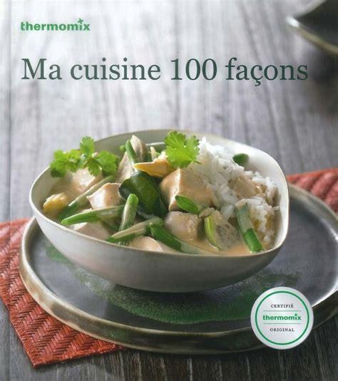 recettes de cuisine thermomix livre de recettes quot ma cuisine 100 façons quot tm31 vorwerk