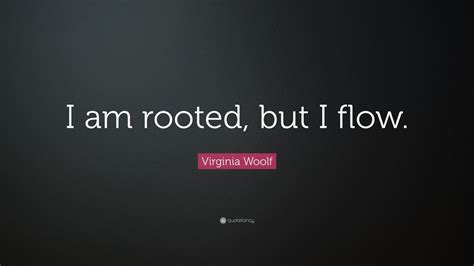 virginia woolf quote   rooted   flow