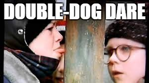 I Double Dare You Meme - christmas is coming soon wonder how many kids will do this again imgflip