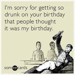 I'm sorry for getting so drunk on your birthday that ...