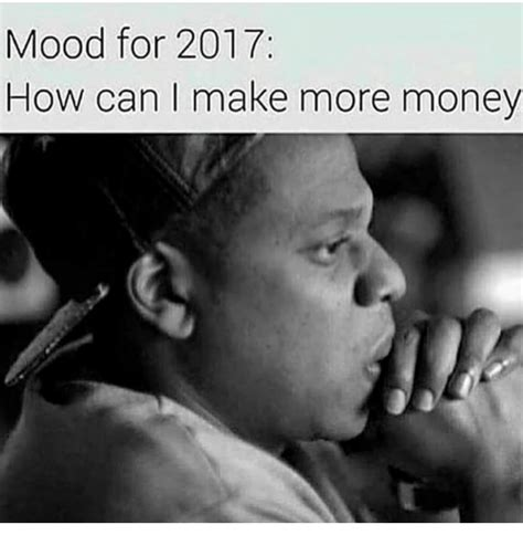 Mood For 2017 How Can I Make More Money  Meme On Meme