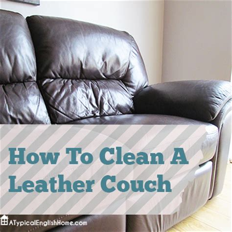 how can i clean leather sofa a typical english home how to clean a leather couch