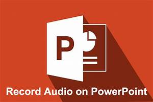 Solved  U2013 How To Record Audio On Powerpoint  2020 Guide