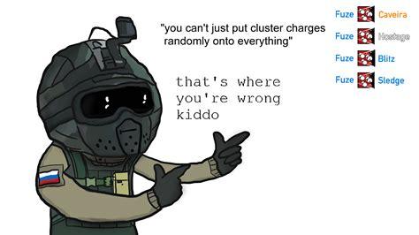Fuze Memes - fuze in a nutshell shittyrainbow6
