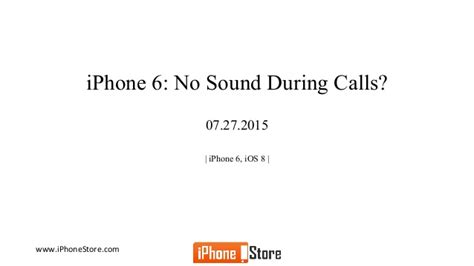iphone has no sound iphone 6 no sound during calls