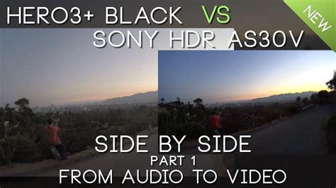 side  side sony hdr asv  gopro hero black part