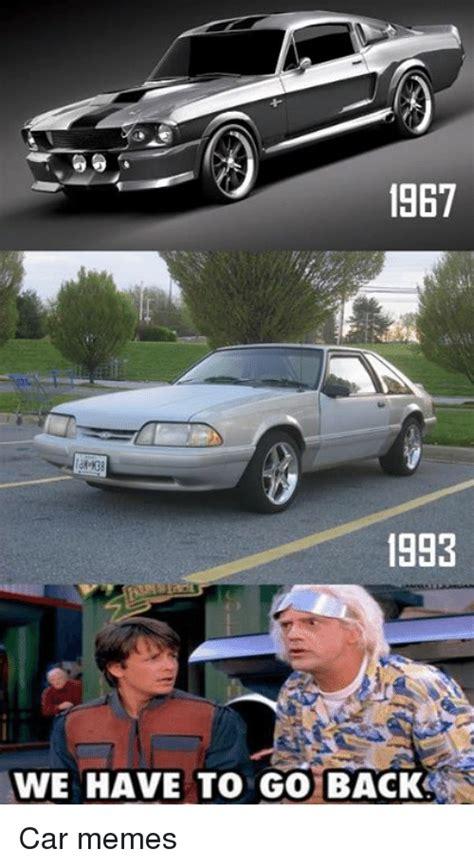 We Have To Go Back Meme - 1967 1983 we have to go back car memes cars meme on sizzle