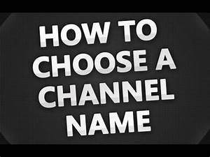 How to Choose Your Channel Name - YouTube