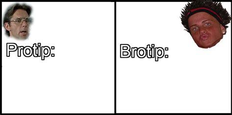 Protip Meme - protip vs brotip know your meme