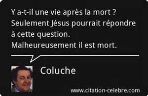 Une Vie Apres La Mort by Coluche Quot Y A T Il Une Vie Apr 232 S La Mort Seulement