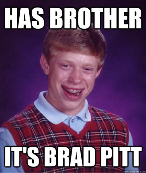 Brad Meme Has It S Brad Pitt Bad Luck Brian Quickmeme