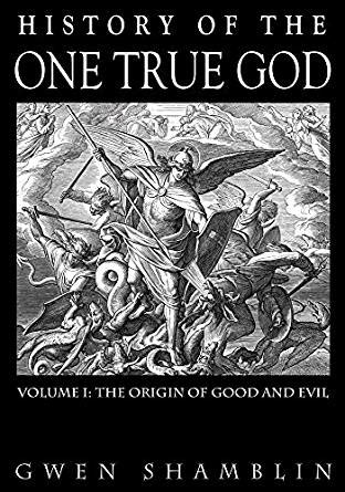 History Of The One True God: Volume I: The Origin of Good