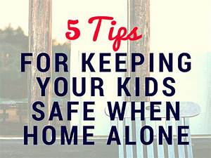 5 Tips for Keeping Your Kids Safe When Home Alone