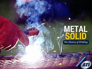 Metal Solid  The History Of Welding