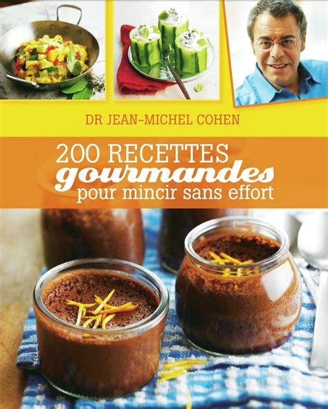 livre cuisine minceur 200 recettes gourmandes pour mincir sans effort jean michel cohen dr livre loisirs