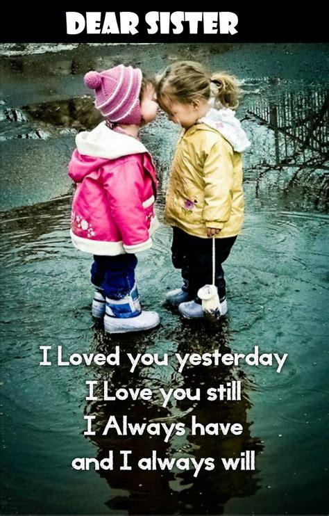 dear sister  loved  yesterday  love