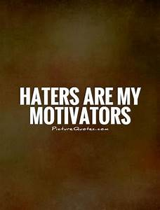 Motivational Quotes About Haters. QuotesGram