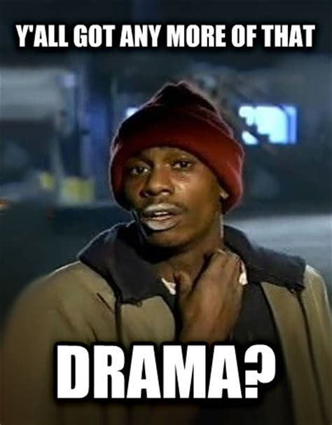 Image 728445 Y All Got Anymore Of Your Meme Livememe Dave Chappelle Y All Got Any More