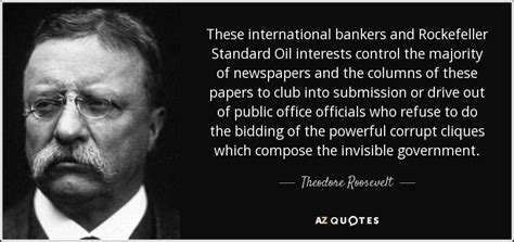 Theodore Roosevelt quote: These international bankers and ...