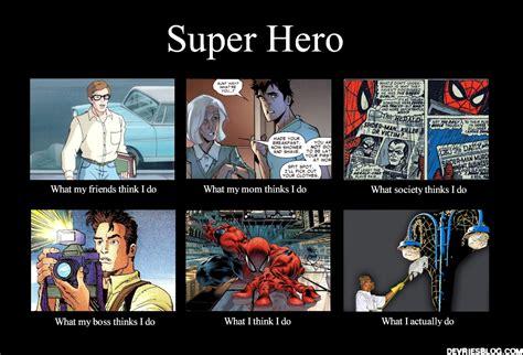 What I Think I Do Meme - what they think i do superhero edition derek devries imprudent loquaciousness