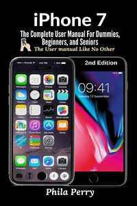 Iphone 7  The Complete User Manual For Dummies  Beginners