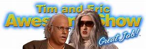 Watch Full Episodes of Tim and Eric Awesome Show, Great Job!