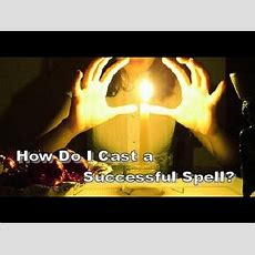 How Do I Cast A Successful Spell? Youtube