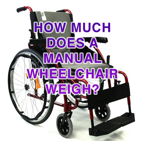 how much does a manual wheelchair weigh weight of