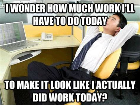Funny Everyday Memes - my feeling when i start work everyday funny pictures quotes pics photos images videos