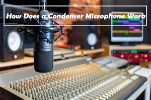 Learn More About Condenser Microphone  How Does It Work