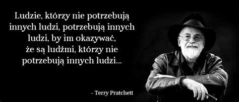 Jan Zielonka Cytaty Wielkich Ludzi Terry Pratchett Inspirujące