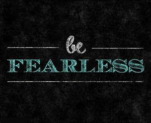 Be Fearless Quotes. QuotesGram  Fearless