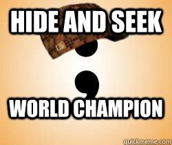 Hide And Seek Meme - scumbag semicolon memes quickmeme