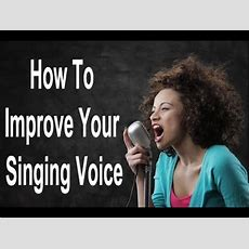 How To Improve Your Singing Voice  How To Train Your Voice Youtube