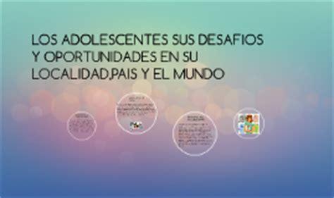 LOS ADOLESCENTES SUS DESAFIOS Y OPORTUNIDADES EN SU