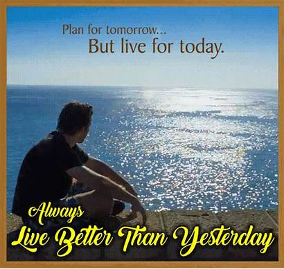 Today Better Yesterday Tomorrow Than Plan Always