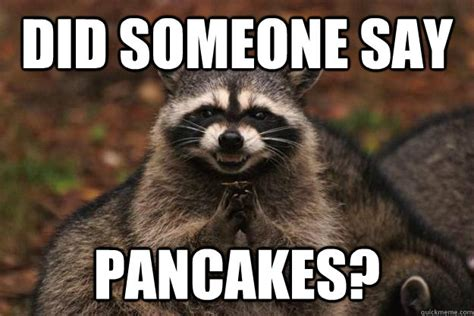 Pancake Meme - speak of the devil one cannot have too many pancakes