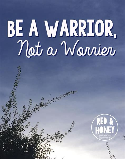 be a be a warrior not a worrier and honey