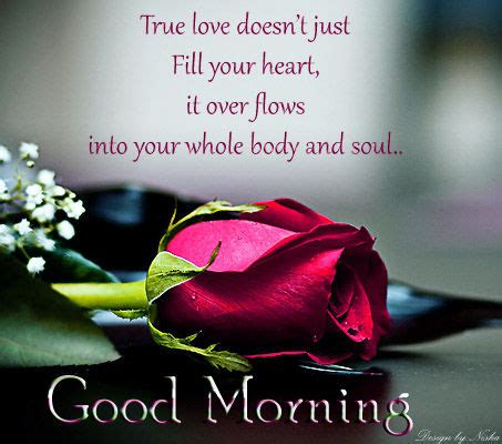 true love doesnt  fill  heart   flows    body  soul good morning