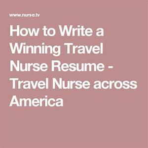 how to write a winning travel nurse resume nurse life With how to write a winning resume