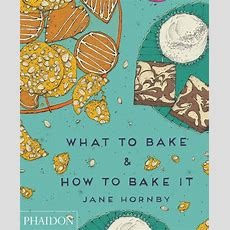 What To Bake & How To Bake It  Food & Cookery  Phaidon Store