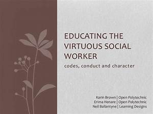 Educating the virtuous social worker: Codes, conduct and ...