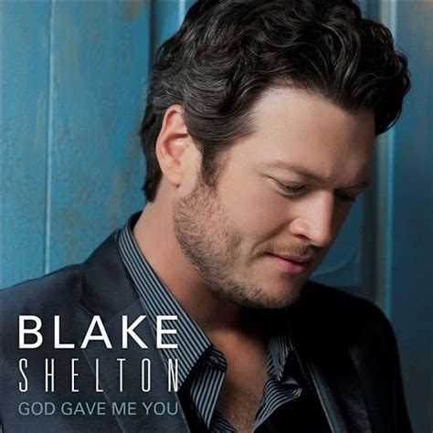 blake shelton home lyrics blake shelton god gave me you lyrics song lyrics