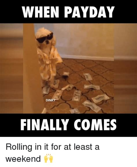 Pay Day Meme - when payday din finally comes rolling in it for at least a weekend dank meme on sizzle