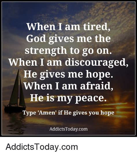 I can do all things through christ who gives me strength. When I Am Tired God Gives Me the Strength to Go on When I Am Discouraged He Gives Me Hope When I ...