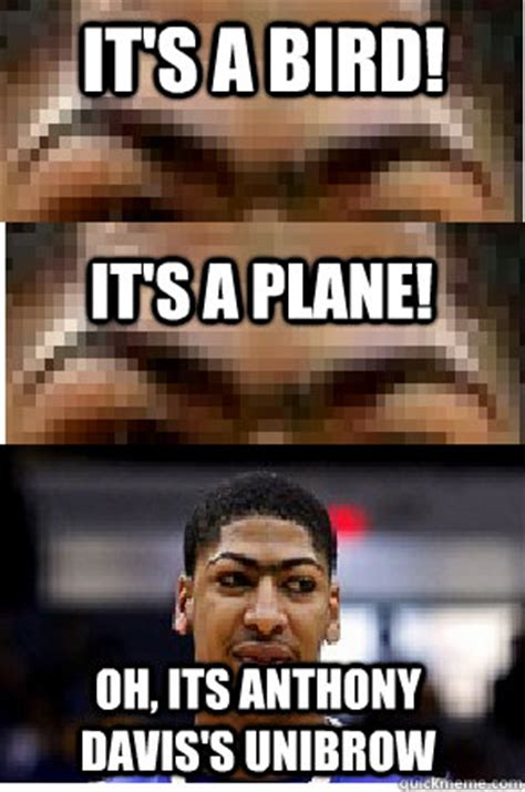 Anthony Davis Meme - it s a bird it s a plane oh its anthony davis s unibrow anthony davis quickmeme